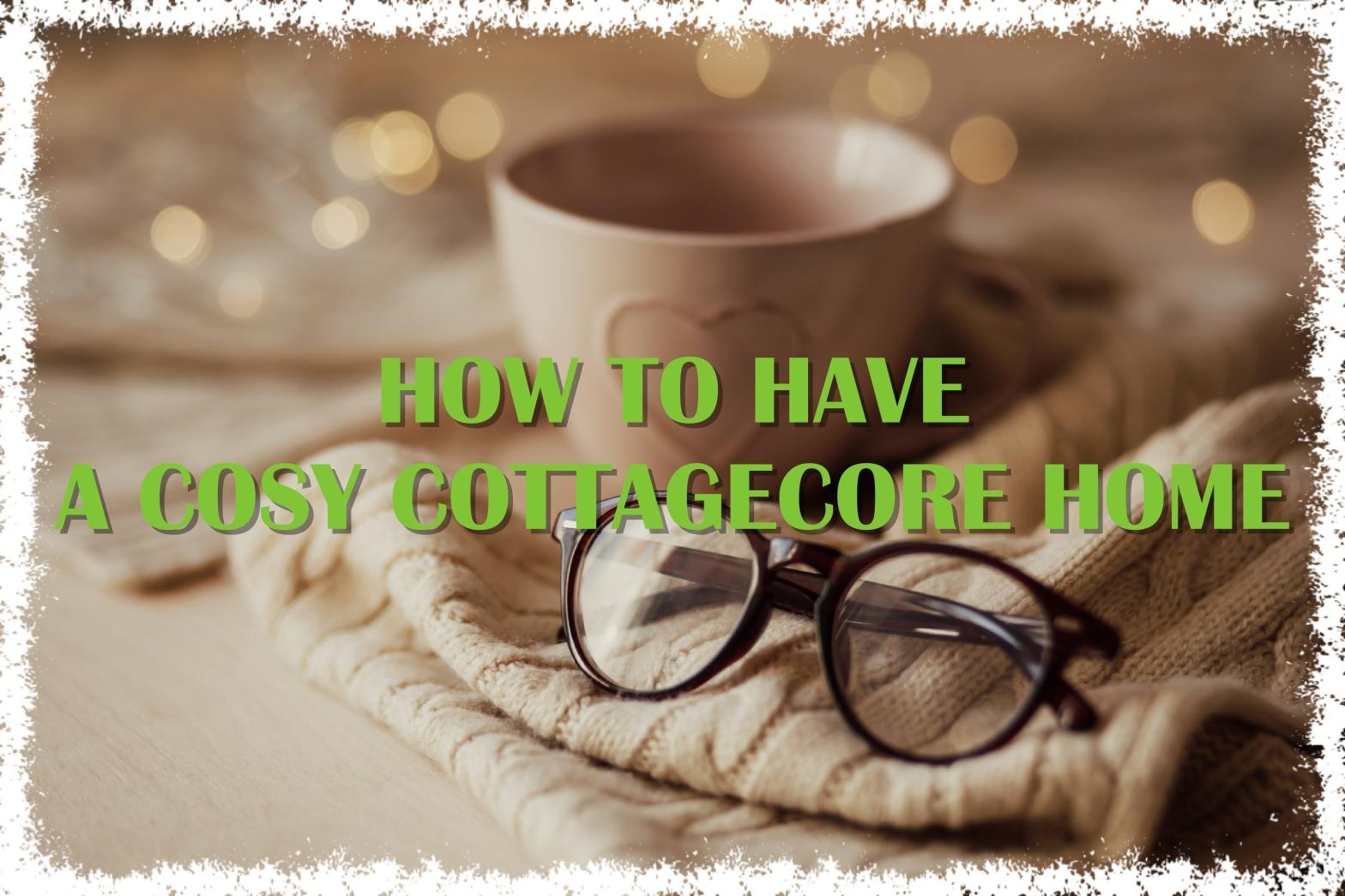 Cottagecore life, cottagecore aesthetic, cottagecore living, how to become cottagecore, how to be cottagecore, how to have a cottagecore room, the cottagecore life, cottagecore home decor, cottagecore bedroom, cottagecore house,
